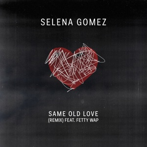Same Old Love Remix (feat. Fetty Wap) - Single Mp3 Download