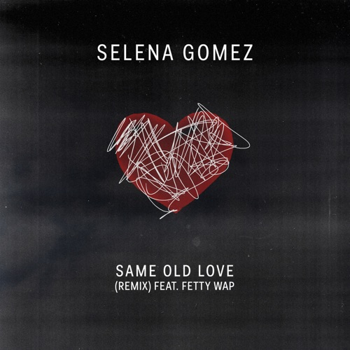 Selena Gomez - Same Old Love Remix (feat. Fetty Wap) - Single