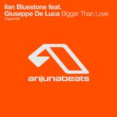 Bigger Than Love (feat. Giuseppe De Luca) - Ilan Bluestone