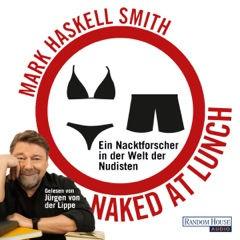 Naked at Lunch: Ein Nacktforscher in der Welt der Nudisten