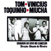 Tom, Vinicius, Toquinho, Miúcha: Gravado ao Vivo no Canecão