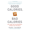 Good Calories, Bad Calories: Fats, Carbs, and the Controversial Science of Diet and Health (Unabridged) - Gary Taubes