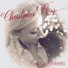 Christmas Kiss 3.Christmas Kiss From The Film Merry Kissmas Single By Tatum Sheets