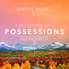Vision Sunday: Possessing Our Possessions