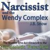 Narcissist and the Wendy Complex: The Women Who Are Attracted to the Narcissistic 'Peter Pan': Transcend Mediocrity, Book 93 (Unabridged)