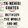 Between the World and Me (Unabridged) - Ta-Nehisi Coates