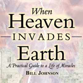 When Heaven Invades Earth Expanded Edition: A Practical Guide to a Life of Miracles (Unabridged) audiobook