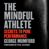 George Mumford & Phil Jackson - foreword - The Mindful Athlete: Secrets to Pure Performance (Unabridged) artwork