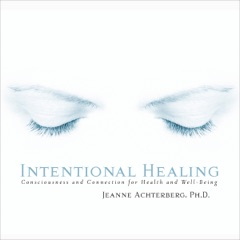Intentional Healing: Consciousness and Connection for Health and Well-Being (Unabridged)