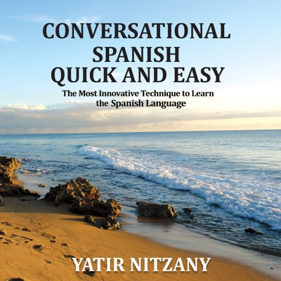 Conversational Spanish Quick and Easy: The Most Innovative and Revolutionary Technique to Learn the Spanish Language. For Beginners, Intermediate, and Advanced Speakers (Unabridged)