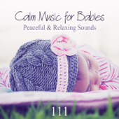 Calm Music for Babies: 111 Peaceful & Relaxing Sounds for Your Baby, Healthy and Restful Sleep