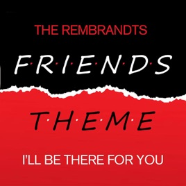 06fc0fca36b6b ‎Friends - I'll Be There For You - Single by The Rembrandts