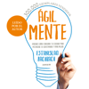 Estanislao Bachrach - Ágilmente [Agilely]: Aprendé cómo funciona tu cerebro para potenciar tu creatividad y vivir mejor [Learn How Your Brain Functions to Enhance Your Creativity and Live Better] (Unabridged) portada