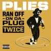Ran off on da Plug Twice - Single