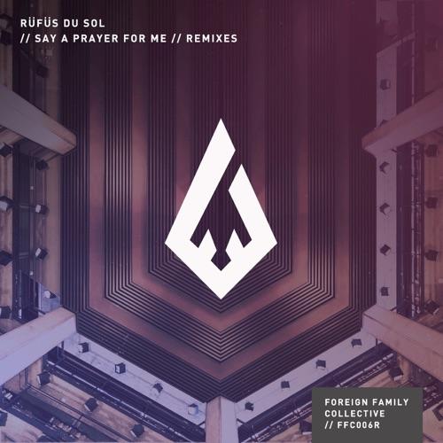 RÜFÜS DU SOL - Say a Prayer for Me (Remixes) - EP