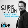 How To Play: Jesus Messiah - Single, Chris Tomlin