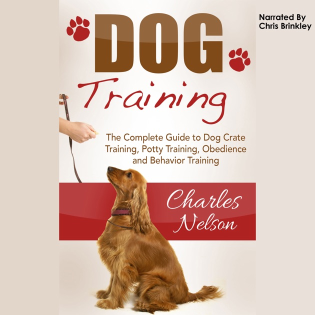 Dog Training The Complete Guide To Dog Crate Training Potty