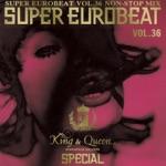 KING & QUEEN SPECIAL SUPER EUROBEAT VOL.36 NON-STOP MIX