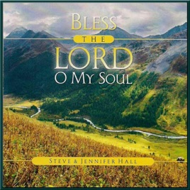 ‎Bless the Lord O My Soul by Steve Hall & Jennifer Hall
