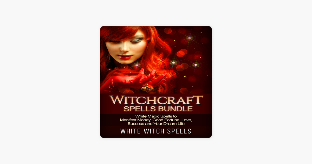 Witchcraft Spells Bundle: White Magic Spells to Manifest Money, Good  Fortune, Love, Success and Your Dream Life (Unabridged)