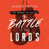 Five Words to Live By: The Battle Is the Lord's - Joseph Prince