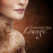 Oriental Spa Lounge - Zen Spa Massage Music & Chill Out Lounge Songs (Spa Music Zen Collection)