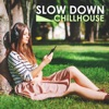 Slow Down Chillhouse