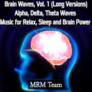 Brain Waves, Vol. 1: Alpha, Delta, Theta Waves Music for Relax, Sleep and Brain Power (Long Versions) - Mrm Team - Mrm Team