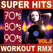 70's 80's 90's Super Hits Workout Remix Vol.6 (ideal for work out , fitness, cardio , dance, aerobic, spinning, running) - Various Artists - Various Artists