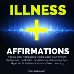 Illness Affirmations: Positive Daily Affirmations to Help Boost Your Immune System and Heal Faster Using the Law of Attraction, Self-Hypnosis, Guided Meditation and Sleep Learning