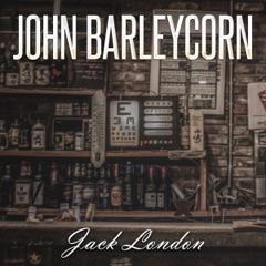 Jack London: John Barleycorn (Unabridged)
