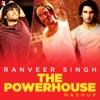 Ranveer Singh - The Powerhouse Mashup - Single