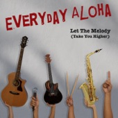 Everyday Aloha - Let the Melody (Take You Higher)