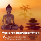 Music for Deep Meditation: 50 Relaxation Shades of Nature Sounds for Mindfulness Exercises, Yoga, Healing Therapy, Reiki and Sleep