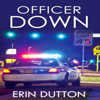 Erin Dutton - Officer Down (Unabridged)  artwork