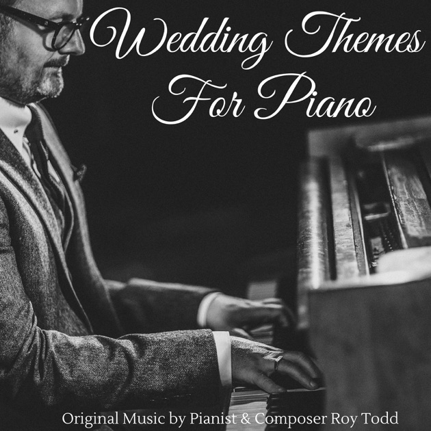 Wedding Themes For Piano By Roy Todd On Apple Music