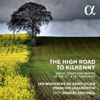The High Road to Kilkenny: Gaelic Songs & Dances of the 17th & 18th Centuries by Les Musiciens de Saint-Julien, Robert Getchell & François Lazarevitch on Apple Music