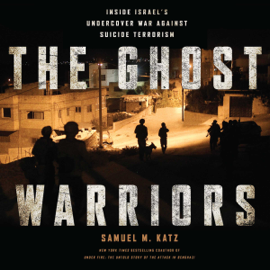 The Ghost Warriors: Inside Israel's Undercover War Against Suicide Terrorism (Unabridged) audiobook
