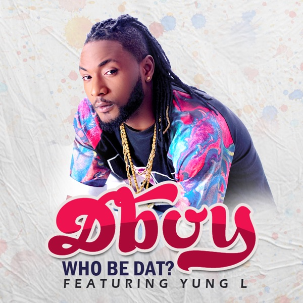 Who Be Dat (feat. Yung L) - Single