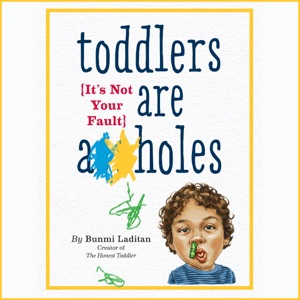 Toddlers Are a**holes: It's Not Your Fault (Unabridged) - Bunmi Laditan audiobook, mp3