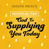 Receive All That God Is Supplying You Today - Joseph Prince