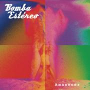 Amanecer - Bomba Estéreo - Bomba Estéreo