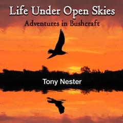 Life Under Open Skies: Adventures in Bushcraft (Unabridged)