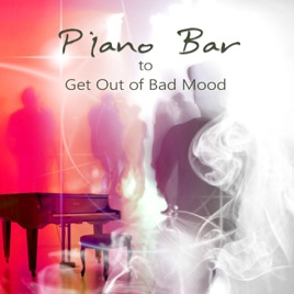 Piano Bar to Get Out of Bad Mood – Feel Better, Good Mood, Relaxing Music  by Piano Bar Music Ensemble