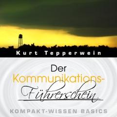 Der Kommunikations-Führerschein: Kompakt-Wissen Basics