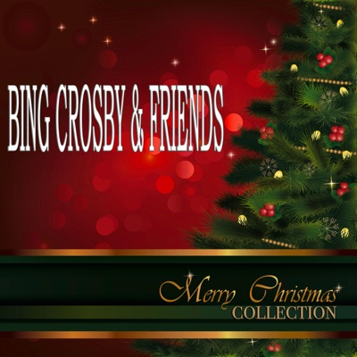 Bing Crosby & Friends (Merry Christmas Collection) [Remastered] - Bing Crosby