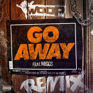 Go Away (feat. Migos) [Remix] - Single Mp3 Download