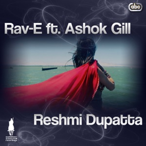 RAV-E - Reshmi Dupatta feat. Ashok Gill