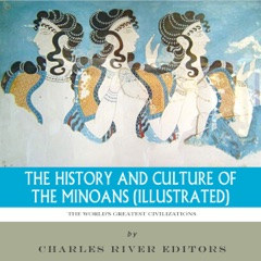 The World's Greatest Civilizations: The History and Culture of the Minoans (Unabridged)
