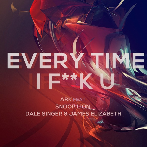 Everytime I F**K U (feat. Snoop Lion, Dale Saunders & James Elizabeth) - Single